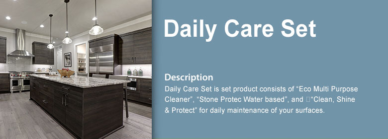 "Daily Care Set is set product consists of ""Eco Multi Purpose Cleaner"", ""Stone Protec Water based"", and 